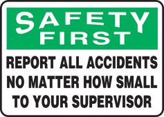 - OSHA Safety First Safety Sign: Report All Accidents No Matter How Small To Your Supervisor