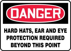 - OSHA Danger Safety Sign: Hard Hats, Ear And Eye Protection Required Beyond This Point