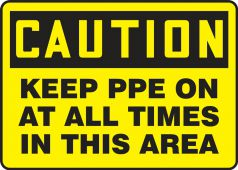 - OSHA Caution Safety Sign: Keep PPE On At All Times In This Area