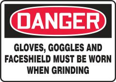 - OSHA Danger Safety Sign: Gloves, Goggles And Faceshield Must Be Worn When Grinding