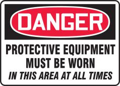 - OHSA Danger Safety Sign: Protective Equipment Must Be Worn In This Area At All Times