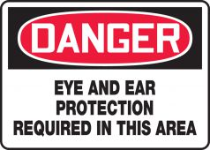 - OSHA Danger Safety Sign: Eye And Ear Protection Required In This Area