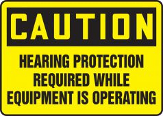 - OSHA Caution Safety Sign: Hearing Protection Required While Equipment Is Operating