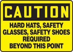 - OSHA Caution Safety Sign: Hard Hats, Safety Glasses, Safety Shoes Required Beyond This Point