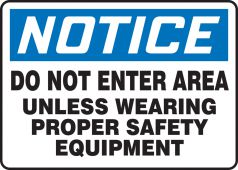 - OSHA Notice Safety Sign: Do Not Enter Area Unless Wearing Proper Safety Equipment