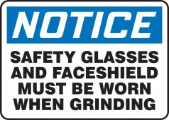 - OSHA Notice Safety Sign: Safety Glasses And Face Shield Must Be Worn When Grinding