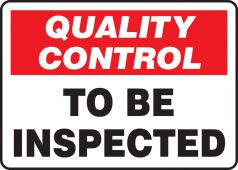 - Quality Control Safety Sign: To Be Inspected