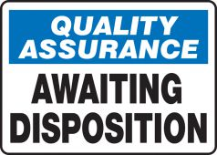 - Quality Assurance Safety Sign: Awaiting Disposition