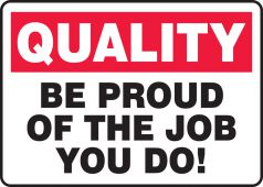 - Quality Safety Sign: Be Proud Of The Job You Do!