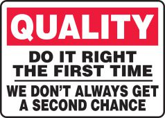 - Quality Safety Sign: Do It Right The First Time - We Don't Always Get A Second Chance