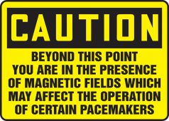 - OSHA Caution Safety Sign: Beyond This Point You Are In The Presence Of Magnetic Fields Which May Affect The Operation Of Certain Pacemakers