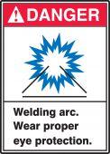 - ANSI Danger Safety Sign: Welding Arc - Wear Proper Eye Protection.