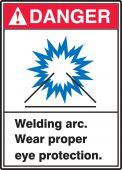 - ANSI Danger Safety Label: Welding Arc - Wear Proper Eye Protection.