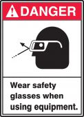 - ANSI Danger Safety Sign: Wear Safety Glasses When Using Equipment