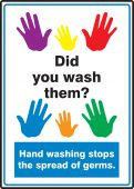 hand wash - Safety Sign: Did You Wash Them? - Hand Washing Stops The Spread Of Germs