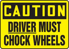 - OSHA Caution Safety Sign: Driver Must Chock Wheels