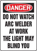 - OSHA Danger Safety Sign: Do Not Watch Arc Welder At Work The Light May Blind You