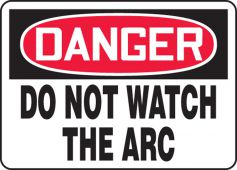 - OSHA Danger Safety Sign: Do Not Watch The Arc