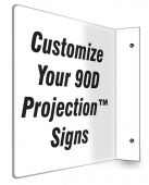 - Custom 90D Projection™ Signs