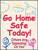 - Safety Posters: Go Home Safe Today - Others Are Depending On You