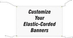 - Custom Elastic-Corded Banners