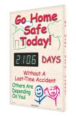 - Digi-Day® 3 Electronic Safety Scoreboards: Go Home Safe Today! __ Days Without A Lost Time Accident Others Are Depending On You!