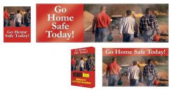 - Safety Campaign Kits: Go Home Safe Today