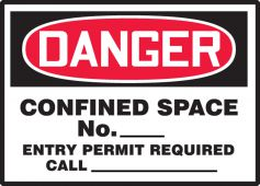 - OSHA Danger Safety Label: Confined Space No. ___ - Entry Permit Required - Call ___