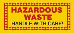 - Hazardous Waste Label: Hazardous Waste - Handle With Care!